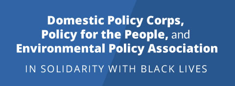 Link to:Domestic Policy Corps, Policy for the People, Environmental Policy Association stand in solidarity with Black lives