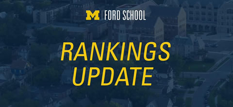 Link to:U.S. News and World Report's Ford School rankings, released March 2019