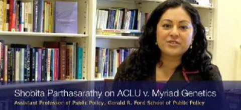 Link to:Shobita Parthasarathy: ACLU v. Myriad Genetics case and implications