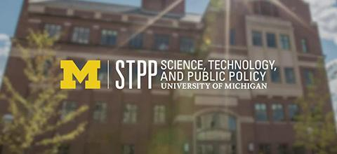 STPP - Science, Technology, and Public Policy - University of Michigan