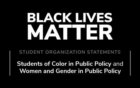"Black background with white text: ""Student organization statements: Students of Color in Public Policy and Women and Gender in Public Policy in solidarity with Black lives"""